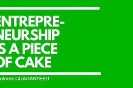 entrepreneurship is a piece of cake